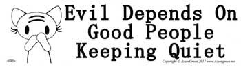Evil Depends on Good People Keeping Quiet