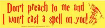Don't Preach to me and I Won't Cast a Spell on You! bumper sticker