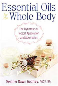 Essential Oils for the Whole Body by Heather Dawn Godfrey