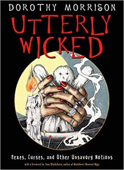 Utterly Wicked, Hexes, Curses by Dorothy Morrison