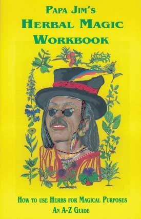 Papa Jim's Herbal Magic Workbook by Papa Jim