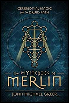 Mysteries of Merlin,Ceremonial Magic for the Druid Path by John Michael Greer