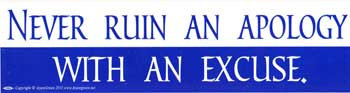 Never Ruin an Apology With an Excuse bumper sticker