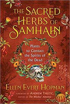 Sacred Herbs of Samhain Plants to Contact Spuirits of the Dead by Ellen Evert