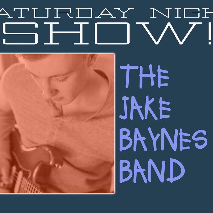 SATURDAY NIGHT SHOW • THE JAKE BAYNES BAND