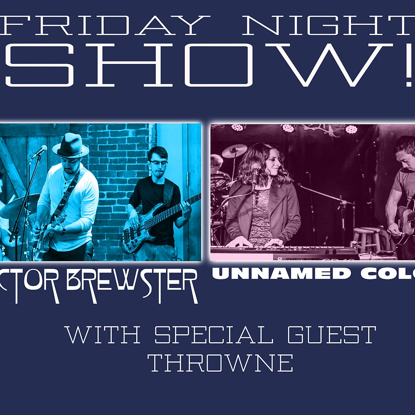 FRIDAY NIGHT CONCERT • Throwne • Unnamed Colors • Doctor Brewster