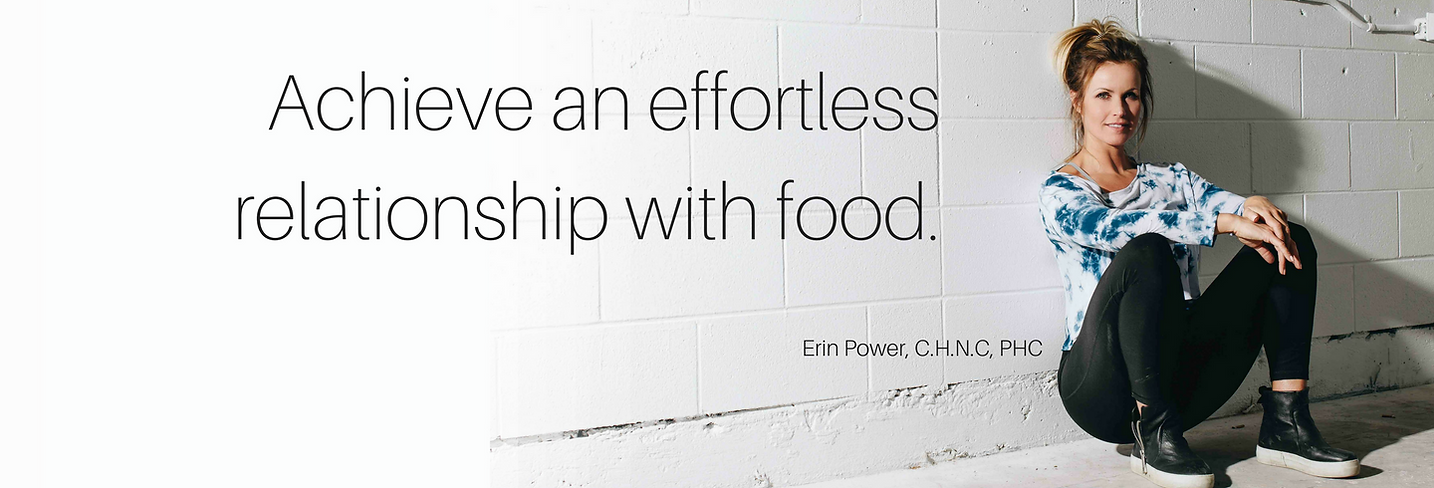Erin Power, CHNC, PHC - Achieve an effortless relationship with food