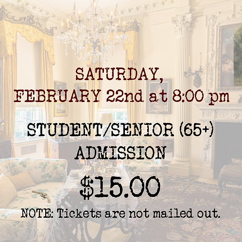STUDENT/SENIOR ADMISSION: Saturday, February 22nd (evening)
