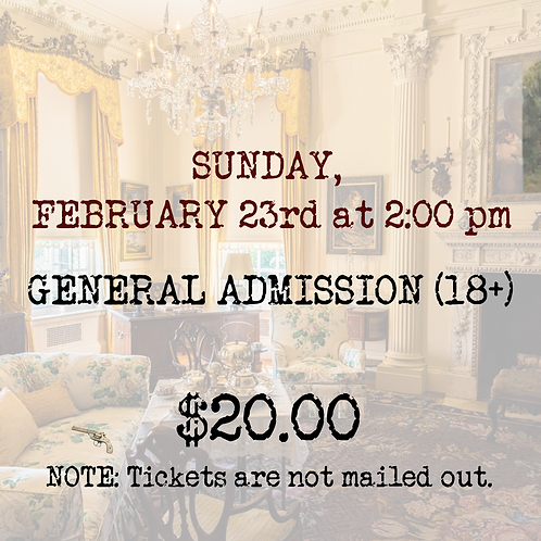 GENERAL ADMISSION: Sunday, February 23rd (closing matinee)