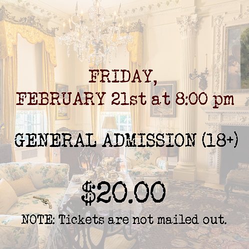 GENERAL ADMISSION: Friday, February 21st (opening)