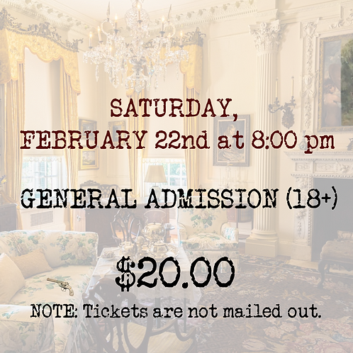 GENERAL ADMISSION: Saturday, February 22nd (evening)
