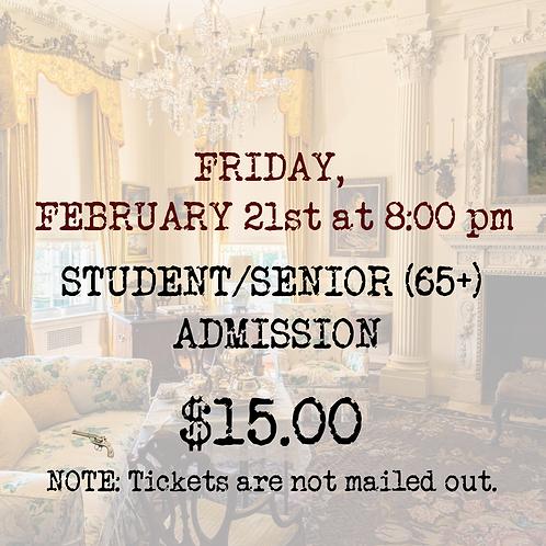 STUDENT/SENIOR ADMISSION: Friday, February 21st (opening)