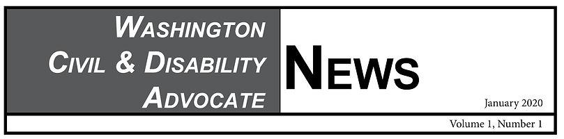 Washington Civil & Disability Advocate News: January 2020, Volume 1, Number 1