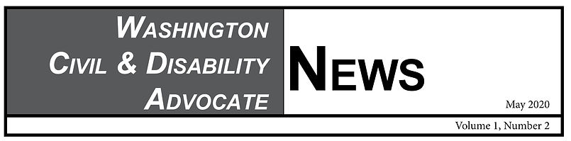 Washington Civil & Disability Advocate News: May 2020, Volume 1, Number 2