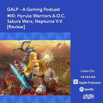 GALP #110 Hyrule Warriors, Sakura Wars, Neptunia V.V. [Review]