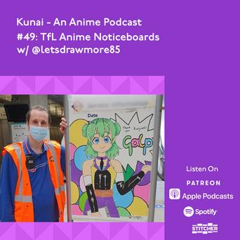 Kunai #49: TfL Anime Noticeboards w/ @letsdrawmore85
