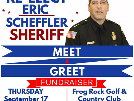 Campaign Fundraiser to       RE- ELECT SHERIFF ERIC SCHEFFLER