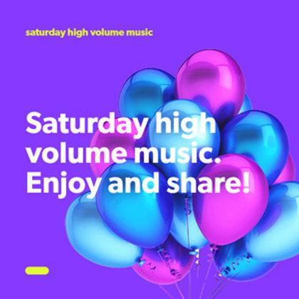 saturday high volume music