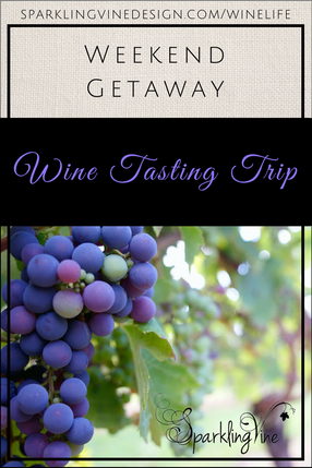 Weekend Getaway Wine Tasting Trip