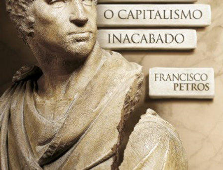 De Lula a Temer: O Capitalismo Inacabado - Francisco Petros