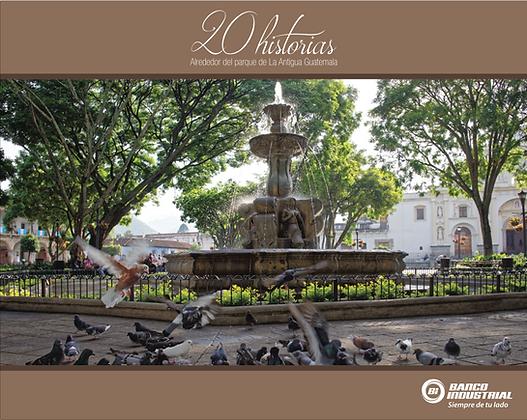 20 Historias alrededor del parque de La Antigua Guatemala
