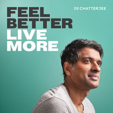 Feel Better Live More with Dr Chatterjee