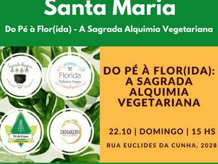 Santa Maria: Do Pé à Flor(ida) - A Sagrada Alquimia Vegetariana