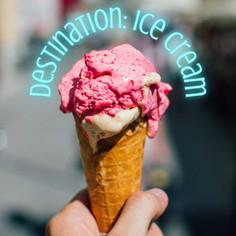 Destination: Ice Cream