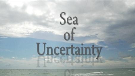 A sea of uncertainty