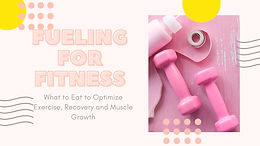 Fueling for Fitness: What to Eat to Optimize Exercise, Recovery and Muscle Growth