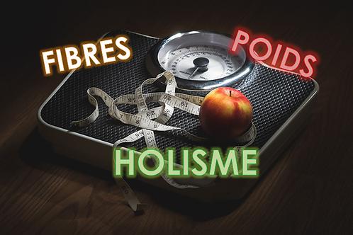 Le poids, la gestion du poids, les fibres, l'holisme.