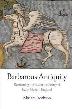Barbarous Antiquity : Reorienting the Past in the Poetry of Early Modern England