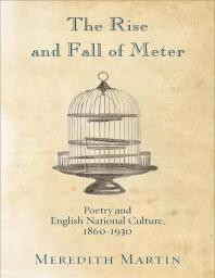 The Rise and Fall of Meter : Poetry and English National Culture, 1860--1930