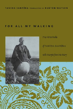 For All My Walking : Free-Verse Haiku of Taneda Santoka