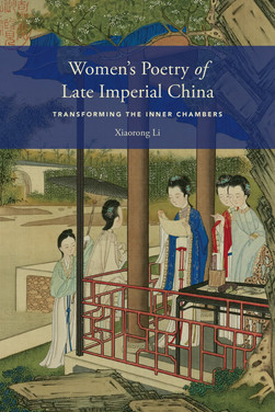 Women's Poetry of Late Imperial China : Transforming the Inner Chambers