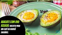 ABACATE COM OVO ASSADO: Receita para um café da manhã saudável