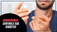CORONAVÍRUS: Controle sua diabetes