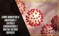 Como aumentar a imunidade e evitar o coronavírus e muitas outras doenças