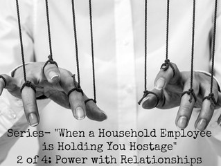 """Series-""""When a Household Employee is Holding You Hostage"""" 2 of 4: Power with Relationships"""