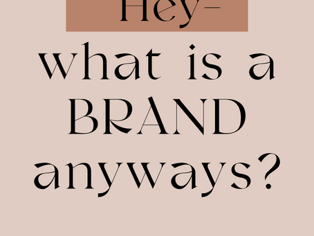 Hey- what is a brand, anyway?