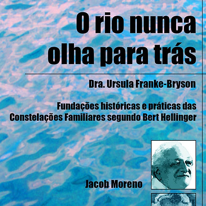 Livro - O rio nunca olha para trás - Dra. Ursula Franke-Bryson