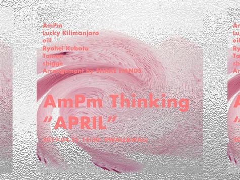 """4/21(日) AmPm Thinking""""APRIL"""""""