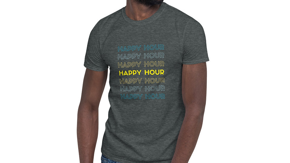 HAPPY HOUR, HAPPY HOUR! - Short-Sleeve Unisex T-Shirt