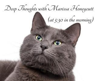 Deep thoughts with Marissa Honeycutt at 5:30 am…