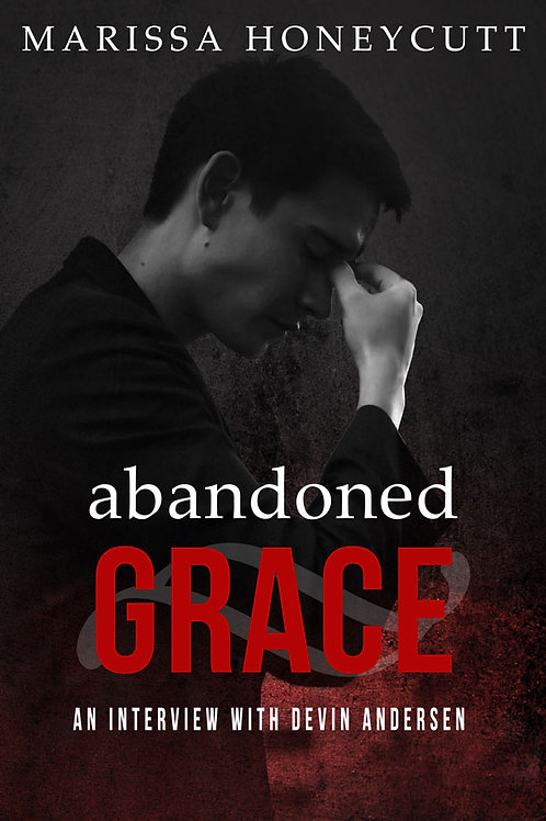 ORIGINAL VERSION-Abandoned Grace: An Interview with Devin Andersen