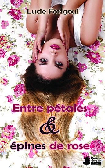Entre pétales et épines de rose - Lucie Farigoul