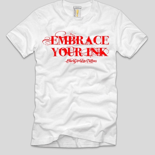 Embrace your Ink: White T-shirt