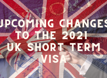Upcoming Changes to the 2021 UK Short Term Visa