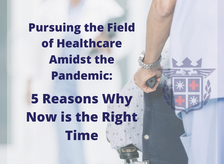 Pursuing the Field of Healthcare Amidst the Pandemic: 5 Reasons Why Now Is the Right Time
