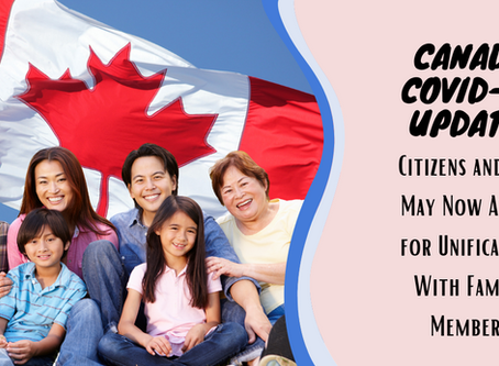 Canada COVID-19 Update:  Citizens and PRs May Now Apply for Unification With Family Members